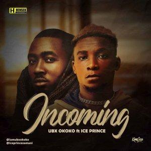 UBX Okoko Ft. Ice Prince – Incoming