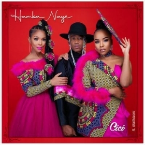 Cici – Hamba Naye Ft. Mafikizolo (Video)