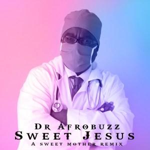 Dr Afrobuzz – Sweet Jesus