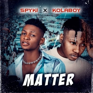 Spyki – Matter (Remix) Ft. Kolaboy