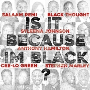 Salaam Remi Ft. Black Thought, CeeLo Green, Anthony Hamilton, Stephen Marley & Syleena Johnson – Is It Because I'm Black