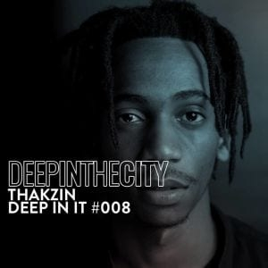 Thakzin – Deep In It 008 (Deep In The City)