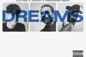 Kilo Kami – Dreams (Remix) ft Kashcpt & Tembipowers