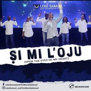 Leke Samuel & The Worship Vessel – Si Mi L'oju