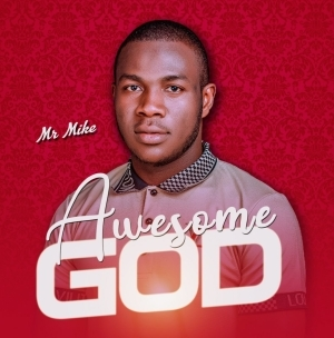 Mr. Mike – Awesome God