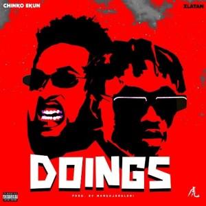 Chinko Ekun – Doings ft. Zlatan (Prod. Mansa Jabulani)