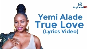 Yemi Alade - True Love (Lyrics Video)