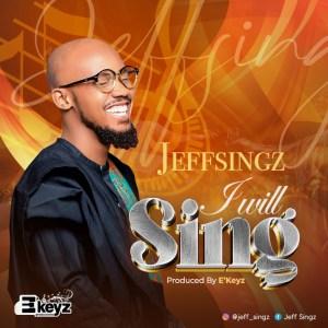 Jeff Singz – I will Sing