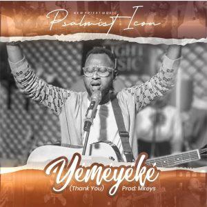 Psalmist Icon – Yemeyeke (Thank You)
