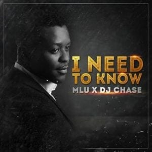 MLU – I Need To Know ft DJ Chase