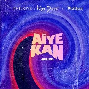 Philkeyz Ft. Makhaj & Kizz Daniel – Aiye Kan (One Life)