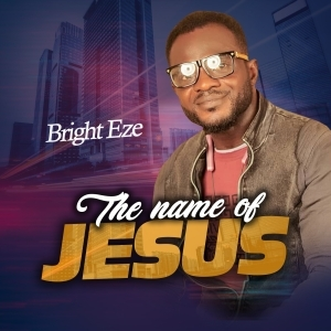 Bright Eze – The Name of Jesus