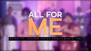 Pastor Dzifa – All For Me Ft. Ps. Isaiah Fosu-Kwakye Jnr