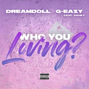 DreamDoll Ft. G-Eazy & Rahky - Who You Loving?