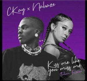 CKay – Kiss Me Like You Miss Me (Remix) ft Payal Dev & Nahaze