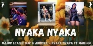 Major League Djz & Abidoza – Nyaka Nyaka Ft. MaWhoo