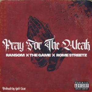 Ransom & Rome Streetz Ft. The Game – Pray For The Weak