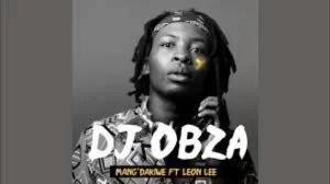 DJ Obza – Mangdakiwe Remix (NDO KAMBIWA) Ft. Makhadzi