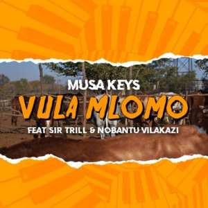 Musa Keys – Vula Mlomo ft. Sir Trill & Nobantu Vilakazi