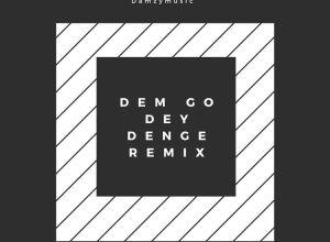 Damzy – Dem Go Dey Denge (Remix) ft. Johnny Drille & Teni