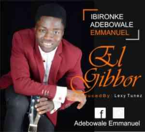 Ibironke Adebowale Emmanuel – El-Gibbor