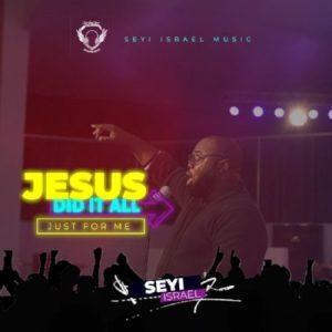 Seyi Israel – Jesus Did It All