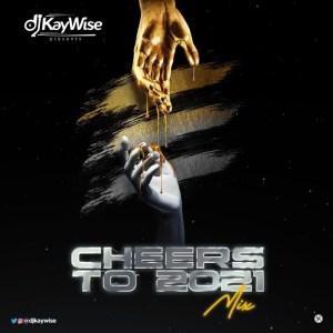 DJ Kaywise – Cheers To 2021 Mixtape