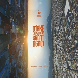 Mr Thela & Mshayi – Make Cape Town Great Again (Album)