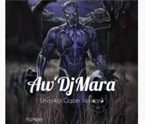 Aw'Dj Mara – Uyoyika (Gqom Version)