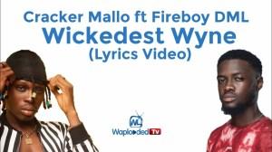 Cracker Mallo ft Fireboy DML - Wickedest Whyn (Lyrics Video)