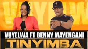 Vuyelwa – Tinyimba (Afro Pop) Ft. Benny Mayengani