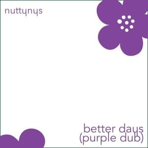 Nutty Nys – Better Days (Purple Dub)