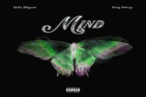 Skillz 8Figure – Mind ft.  King Perryy
