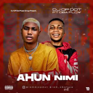 DJ OP Dot Ft. Obaflow – Ahun Nimi