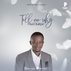 Paul Oluikpe – Tell Me Why