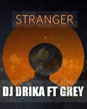 Dj Drika – Stranger Ft. Grey