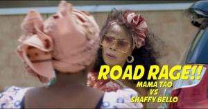 Taaooma – Mama Tao vs Shaffy Bello (Road Rage)  (Comedy Video)