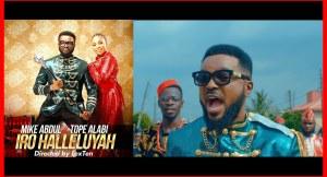 AUDIO + VIDEO: Mike Abdul – Iro Halleluyah ft. Tope Alabi
