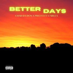Chad Da Don & PdotO – Better Days ft Carlla