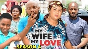 My Wife My Love Season 4 (2020 Nollywood Movie)