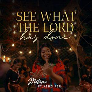 Motara – See What The Lord Has Done ft. Ngozi Agu