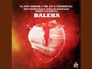ThackzinDJ, UJ Just Kidding, Tee Jay – Baleka ft Caltonic SA, Nomtee, Chosen Vocalist & Jessica LM