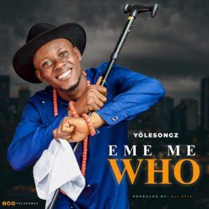 Yolesongz – Eme Me Who