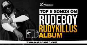 """Top 5 Songs On Rudeboy """"Rudykillus"""" Album"""