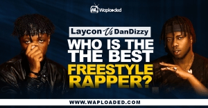 Laycon VS Dandizzy: Who Is The Best Freestyle Rapper?