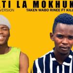 Taken Wabo Rinee – Lebati La Mokhukhu Ft Killer Wow