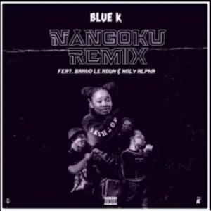 Blue K – Nangoku (Remix) ft Holy Alpha & Bravo Le Roux