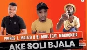 Prince J.Malizo x DJ Miner – Ake Soli Bjala