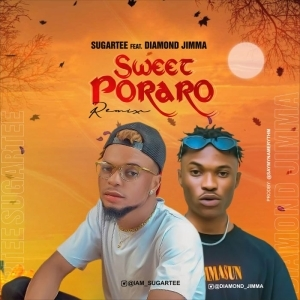 Sugartee Ft. Diamond Jimma – Sweet Poraro (Remix)