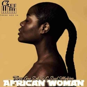 Three Gee SA – African Woman Ft. C-Soul Makine